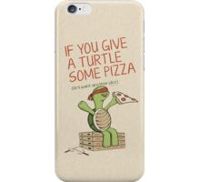 If You Give A Turtle Some Pizza iPhone Case/Skin