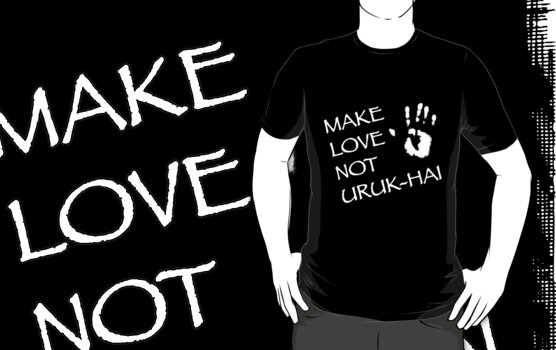 Make Love Not Uruk-hai by ZyksDesign