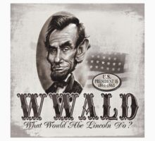 What Would Abe Lincoln Do No Hat T-Shirt