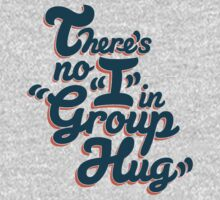 """There's No """"I"""" in Group Hug by Michael Mohlman"""