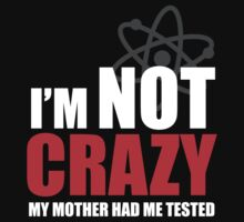 I'm Not Crazy T-Shirt