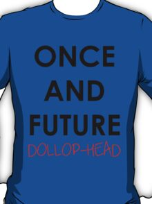 Once And Future Dollop-Head T-Shirt