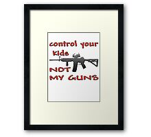 CONTROL YOUR KIDS NOT MY GUNS Framed Print