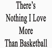 There's Nothing I Love More Than Basketball by supernova23