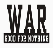"Anti-War ""WAR Good For Nothing"" by T-ShirtsGifts"