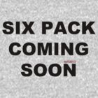 six pack coming soon by Sam Cain