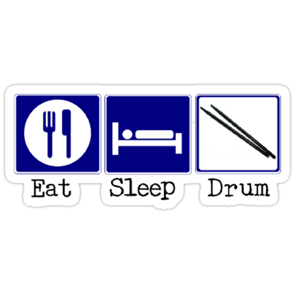 Eat, Sleep, Drum by shakeoutfitters