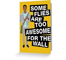 Some flies are too awesome for the wall Greeting Card