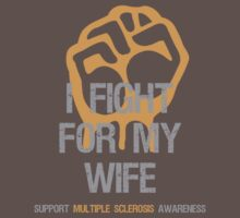 I Fight Multiple Sclerosis MS Awareness - Wife by Sarah  Eldred