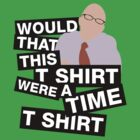 Would that this T Shirt were a Time T Shirt by nimbusnought