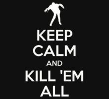 Keep Calm And Kill Em All by Leylaaslan