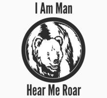 I Am Man Hear Me Roar Grizzly Bear by Sarah  Eldred