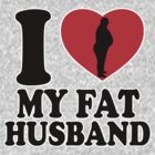 I LOVE MY FAT HUSBAND by mcdba