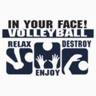 In Your Face Volleyball &quot;Relax Enjoy Destroy&quot; by SportsT-Shirts