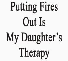 Putting Fires Out Is My Daughter's Therapy by supernova23