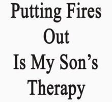 Putting Fires Out Is My Son's Therapy by supernova23