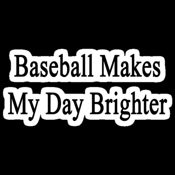 Baseball Makes My Day Brighter by supernova23