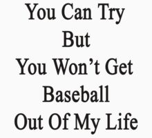 You Can Try But You Won't Get Baseball Out Of My Life  by supernova23