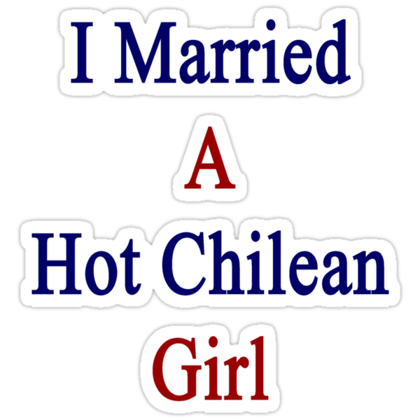 I Married A Hot Chilean Girl by supernova23