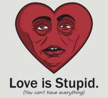 Love is Stupid by davidj8580
