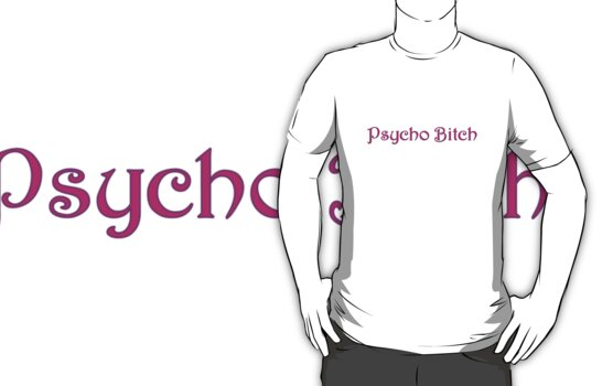 Psycho Bitch by Blonddesign