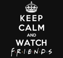 Keep Calm And Watch Friends by Leylaaslan