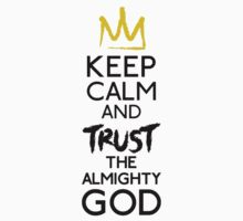 Keep Calm And Trust The Almighty God by Leylaaslan