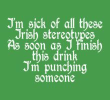 I'm sick of all these Irish stereotypes T-Shirt