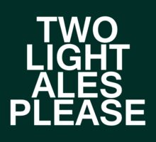 Two Light Ales Please T-Shirt