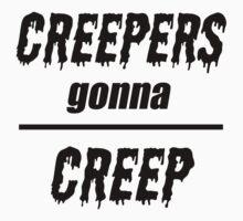 Creepers Gonna Creep by cuteincarnate