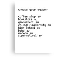 Choose your weapon, fandoms. Canvas Print