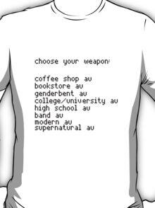 Choose your weapon, fandoms. T-Shirt