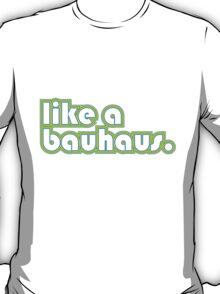 Like A Bauhaus. T-Shirt