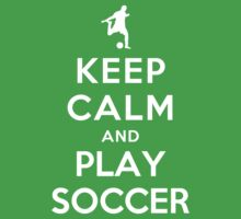 Keep Calm and Play Soccer (Alternative) by Yiannis  Telemachou