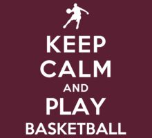 Keep Calm and Play Basketball (Alternative) by Yiannis  Telemachou