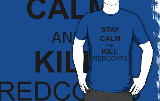 Stay Calm and Kill Redcoats by SquirrelStuff