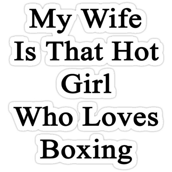 My Wife Is That Hot Girl Who Loves Boxing by supernova23