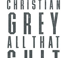 I Taught Christian Grey All That Shit by Look Human