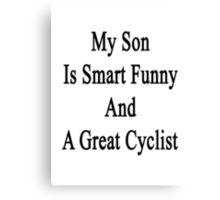 My Son Is Smart Funny And A Great Cyclist Canvas Print