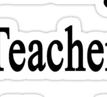 I'm An English Teacher Not Your Dad Sticker