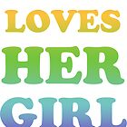 This Girl Loves Her Girl Friend by Look Human
