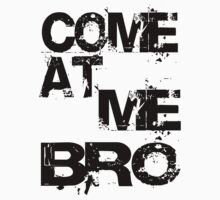 COME AT ME BRO by starone