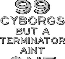 I Got 99 Cyborgs by Look Human