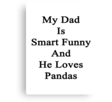 My Dad Is Smart Funny And He Loves Pandas Canvas Print