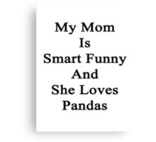 My Mom Is Smart Funny And She Loves Pandas Canvas Print