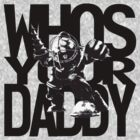 Who's Your Daddy? - Bioshock (Black Text) by VRex