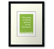 The grass is always greener on the Northside.  Framed Print