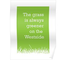 The grass is always greener on the Westside.  Poster