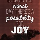 Even on the worst day there's a possibility for joy by whatthefawkes