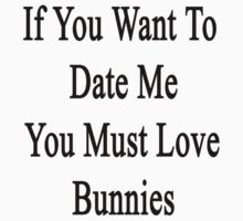 If You Want To Date Me You Must Love Bunnies by supernova23